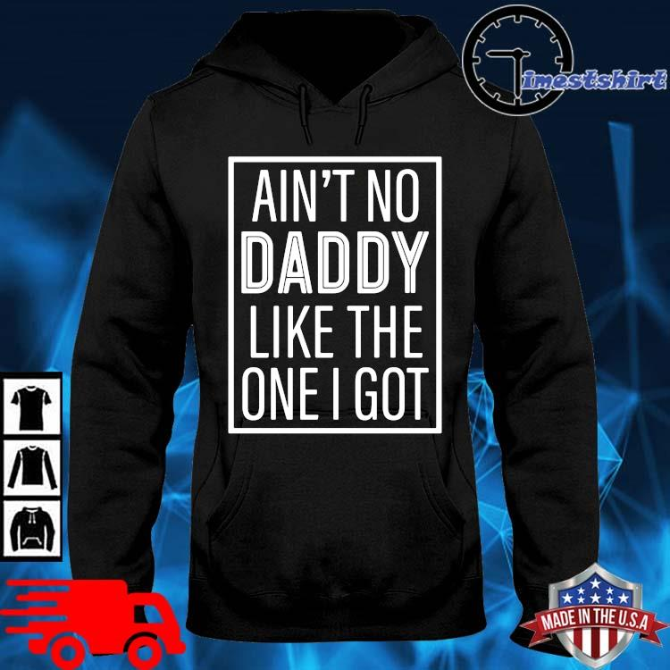 Ain't No Daddy Like The One I Got Shirt hoodie den