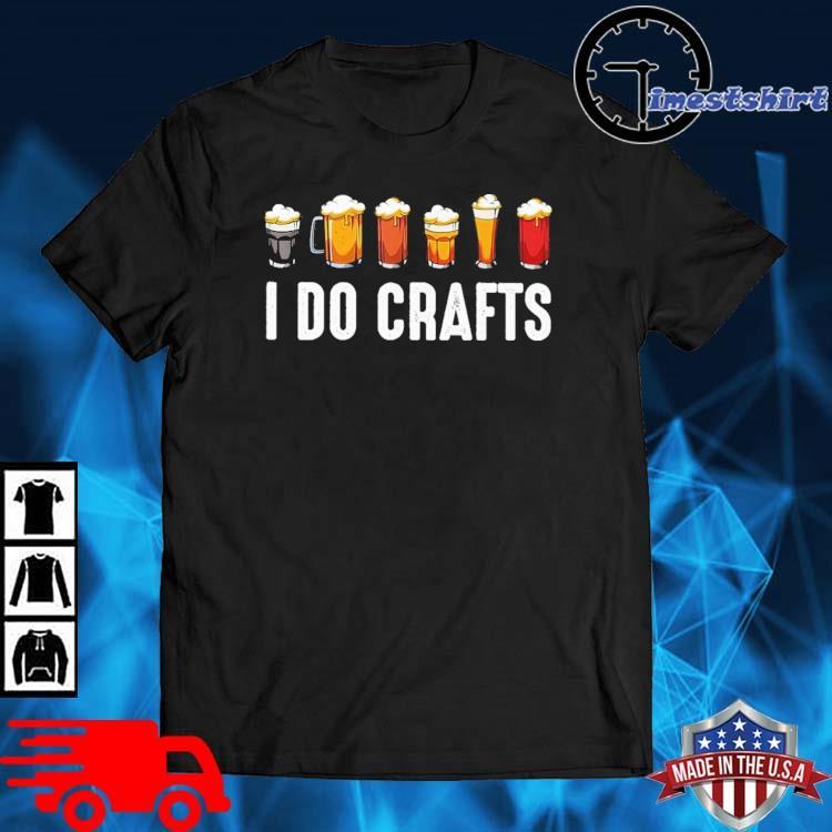 Beer I do crafts shirt