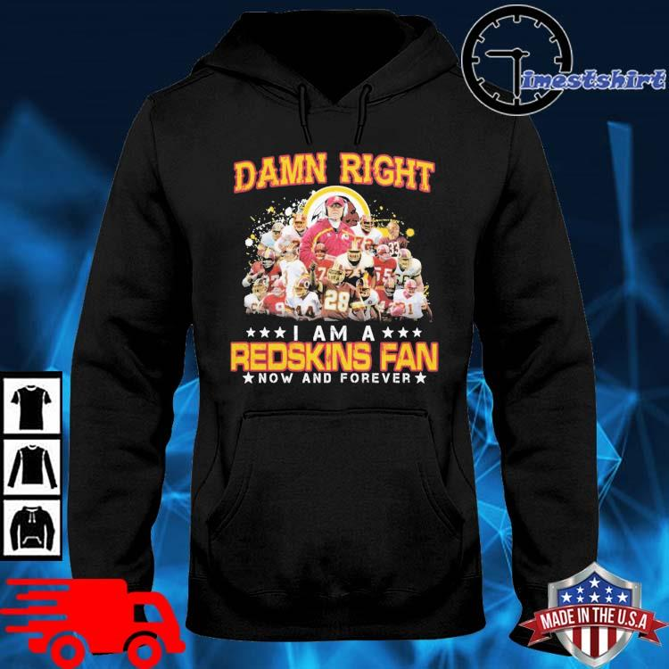 Damn right I am a Redskins fan now and forever hoodie den