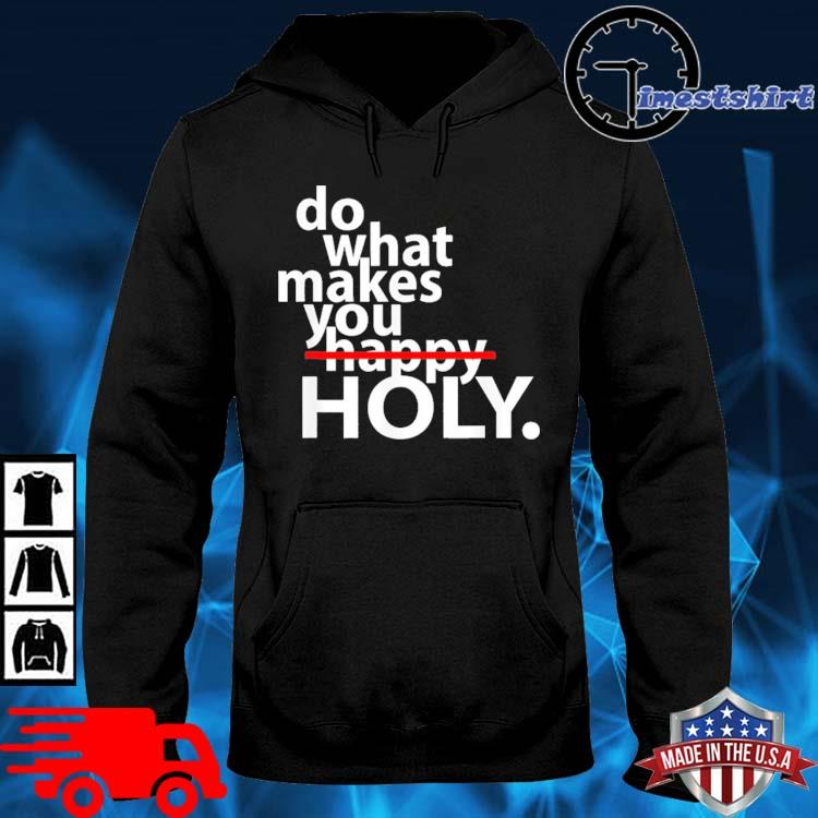 Do what makes happy holy hoodie den