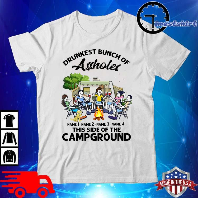 Drunkest bunch of assholes name 1 name 2 name 3 this side of the campground shirt