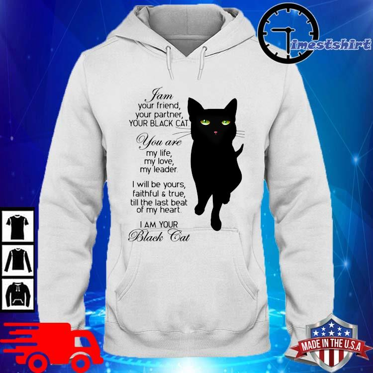 I Am Your Friend Your Partner Your Black Cat Shirt hoodie trang