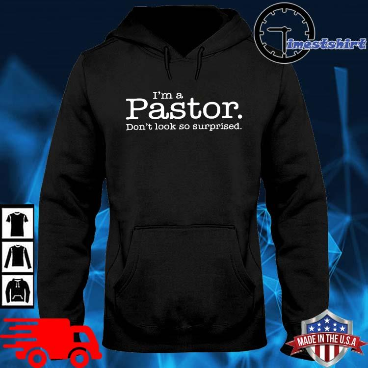I'm A Pastor Don't Look So Surprised Shirt hoodie den