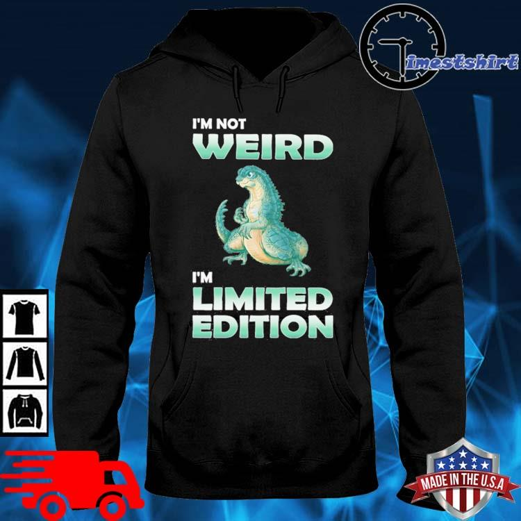 Godzilla I am not weird I'm limited edition hoodie den