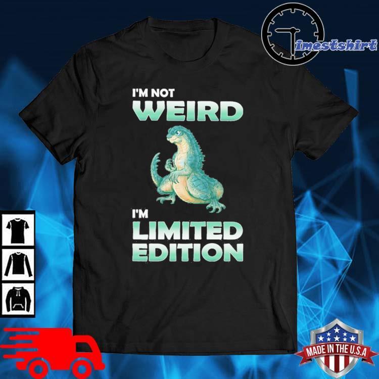 Godzilla I am not weird I'm limited edition shirt
