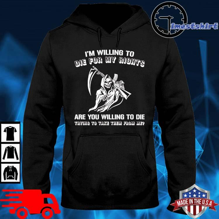 Grim Reaper I Willing To Die For My Rights Are You Willing To Die Shirt hoodie den