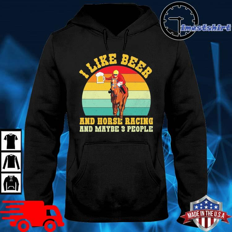 I like beer and horse racing and maybe 3 people vintage hoodie den