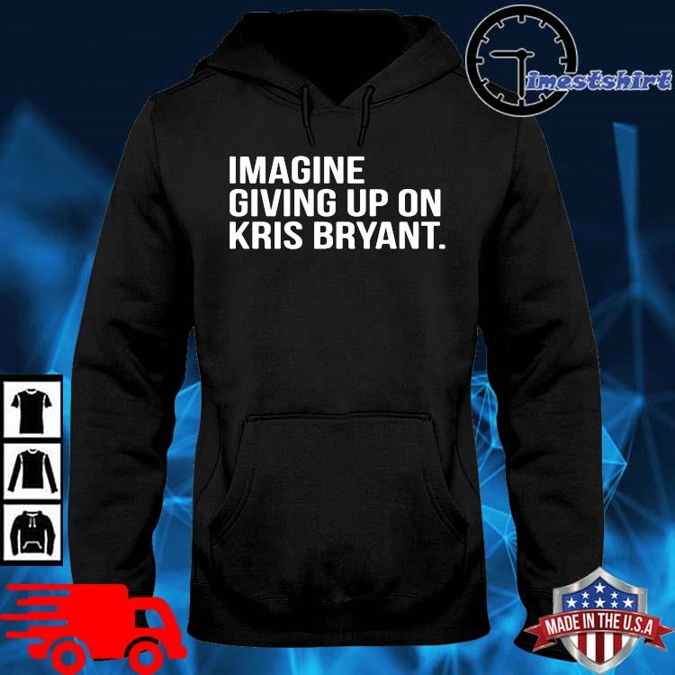 Imagine giving up on kris bryant hoodie den