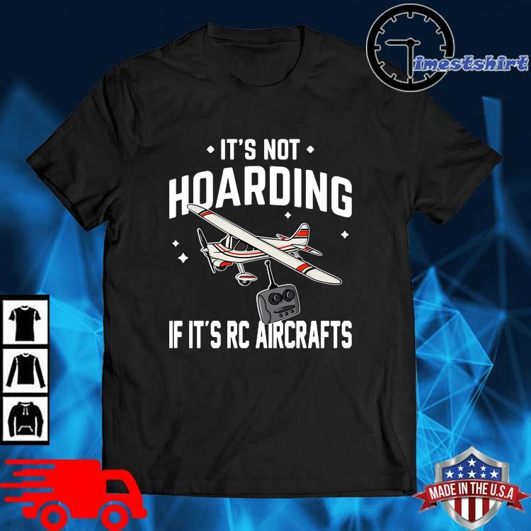 It's not hoarding if it's rc aircrafts shirt