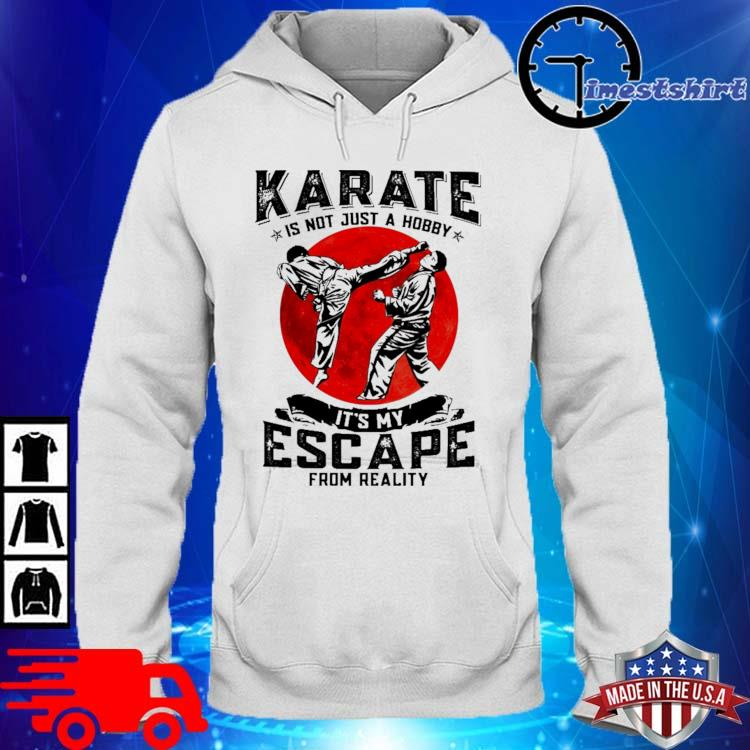 Karate is not just a hobby it's my escape from reality hoodie trang