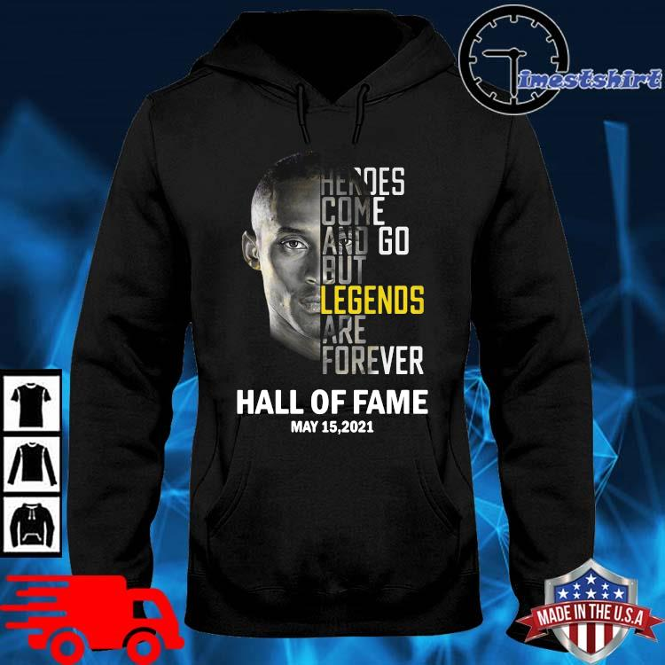 Kobe Bryant heroes come and go but legends are forever hall of fame May 15 2021 hoodie den