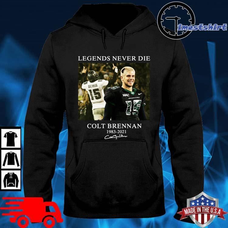 Legends Never Die Thank For The Memories Colt Brennan 1983 2021 Signature Shirt hoodie den