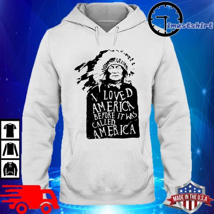 Native I loved America before it was called America hoodie trang