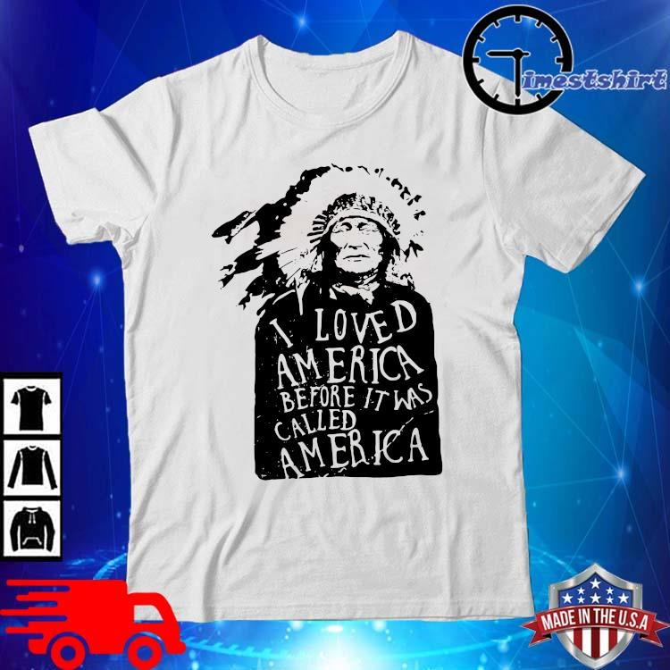 Native I loved America before it was called America shirt
