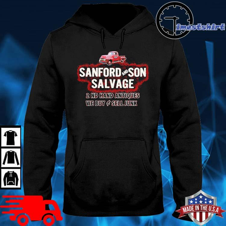 Sanford And Son Salvage 2nd Hand Antiques We Buy And Sell Junk Shirt hoodie den