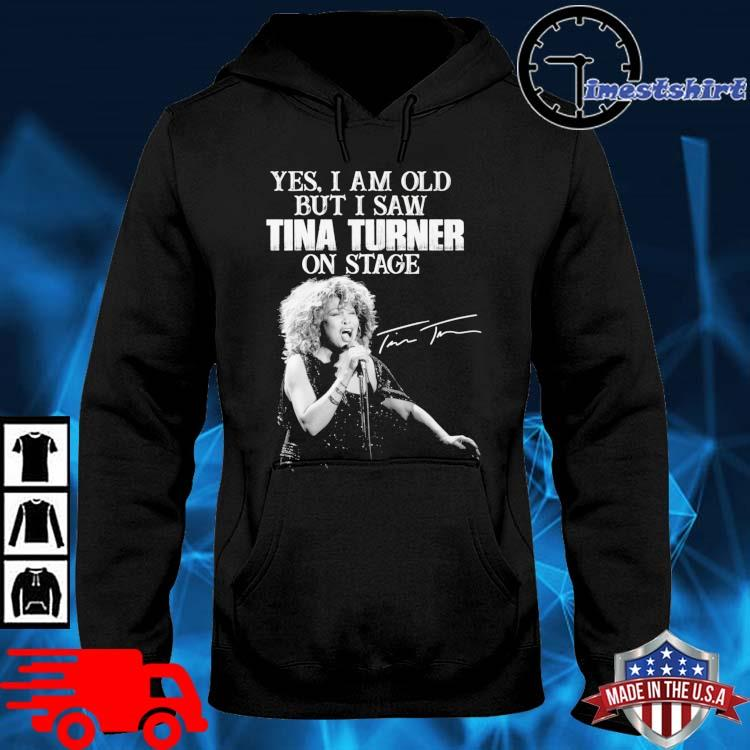 Yes I am old but I saw Tina Turner on stage signature hoodie den