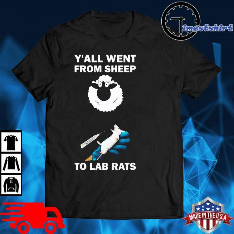 Y'all Went From Sheep To Lab Rats Shirt